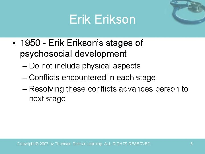 Erikson • 1950 - Erikson's stages of psychosocial development – Do not include physical
