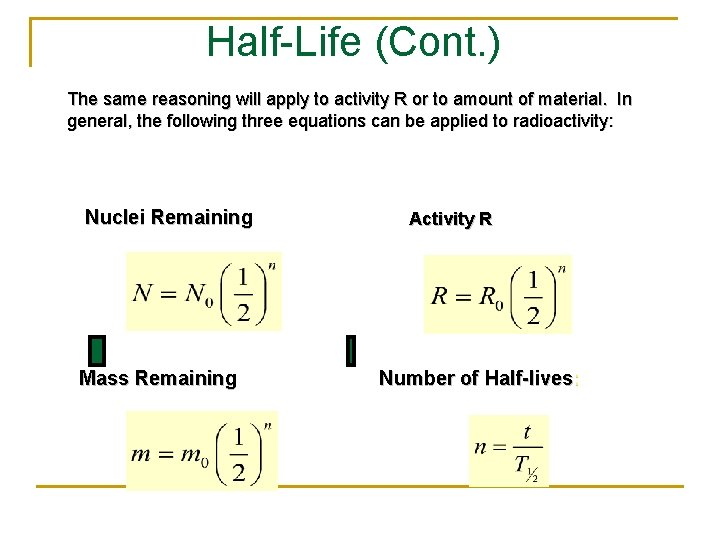 Half-Life (Cont. ) The same reasoning will apply to activity R or to amount