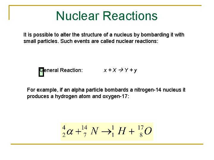 Nuclear Reactions It is possible to alter the structure of a nucleus by bombarding