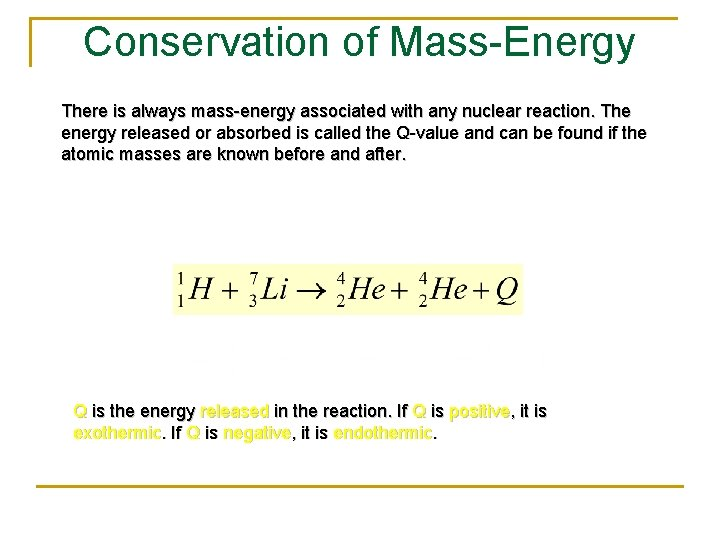 Conservation of Mass-Energy There is always mass-energy associated with any nuclear reaction. The energy