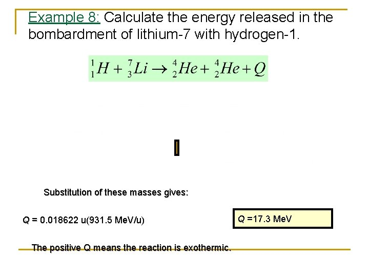 Example 8: Calculate the energy released in the bombardment of lithium-7 with hydrogen-1. Substitution