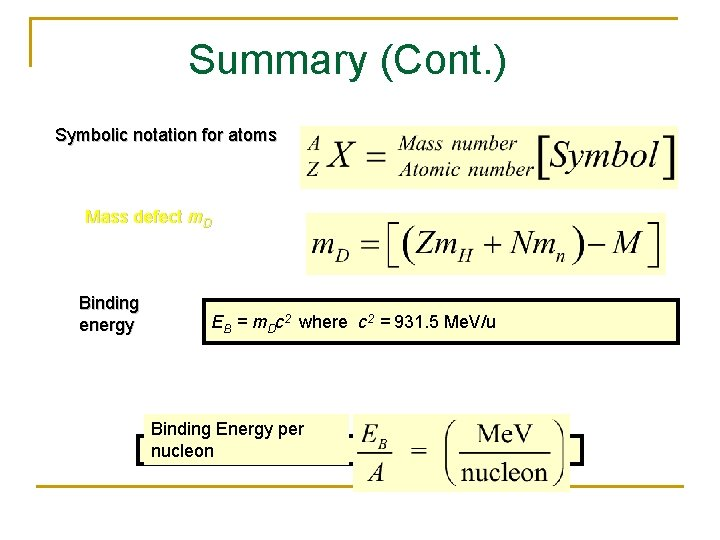 Summary (Cont. ) Symbolic notation for atoms Mass defect m. D Binding energy EB