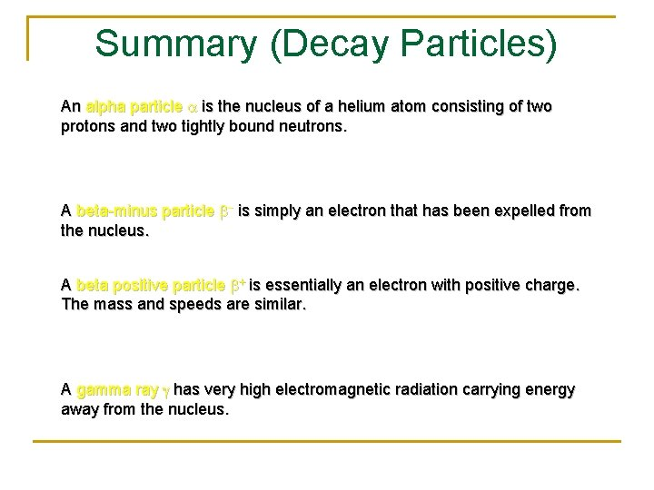Summary (Decay Particles) An alpha particle a is the nucleus of a helium atom