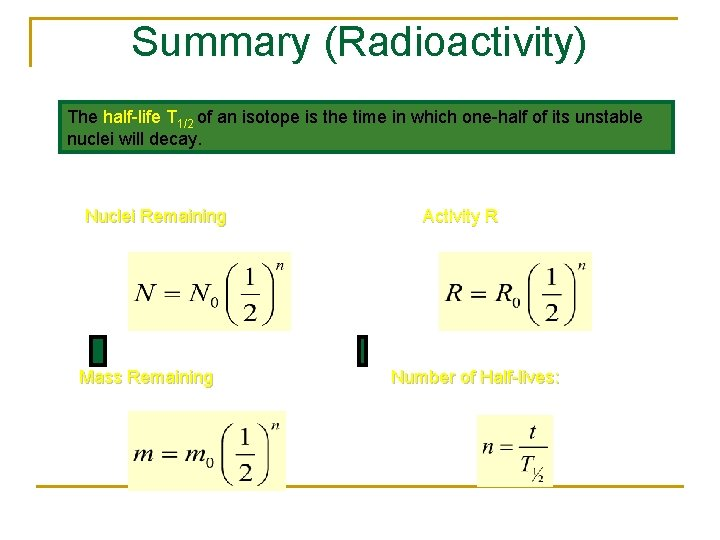 Summary (Radioactivity) The half-life T 1/2 of an isotope is the time in which