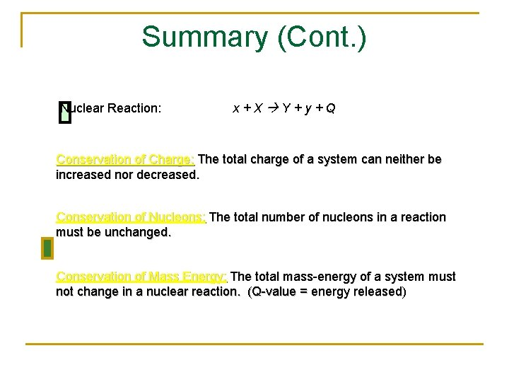 Summary (Cont. ) Nuclear Reaction: x+X Y+y+Q Conservation of Charge: The total charge of