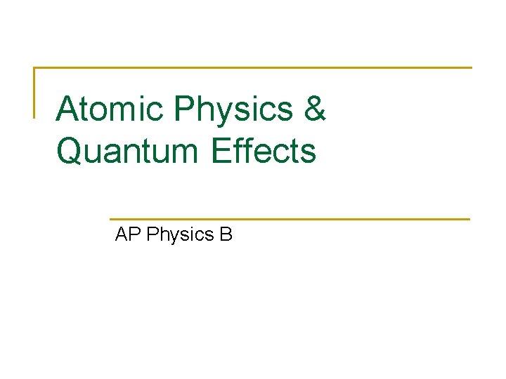 Atomic Physics & Quantum Effects AP Physics B