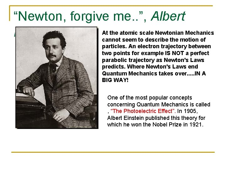"""Newton, forgive me. . "", Albert At the atomic scale Newtonian Mechanics Einstein cannot"