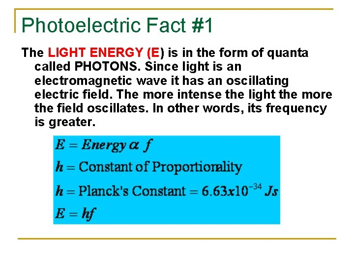 Photoelectric Fact #1 The LIGHT ENERGY (E) is in the form of quanta called