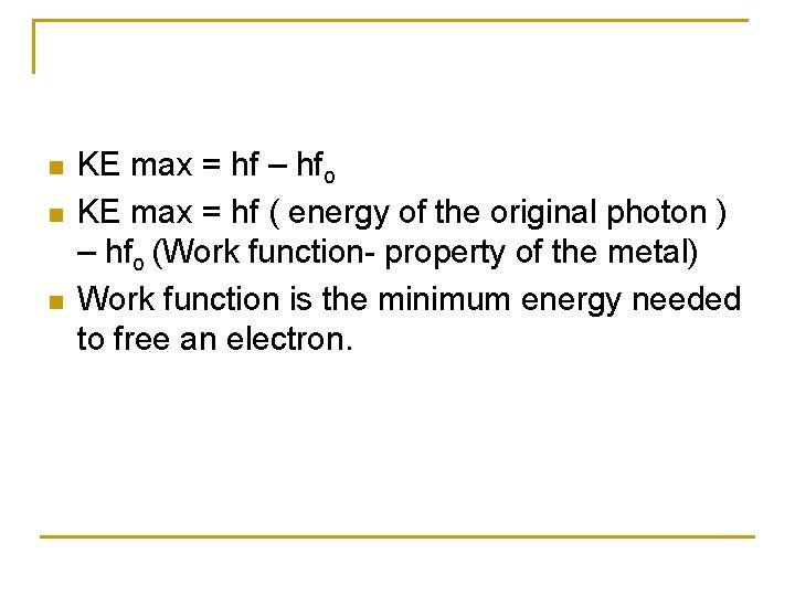 n n n KE max = hf – hfo KE max = hf (