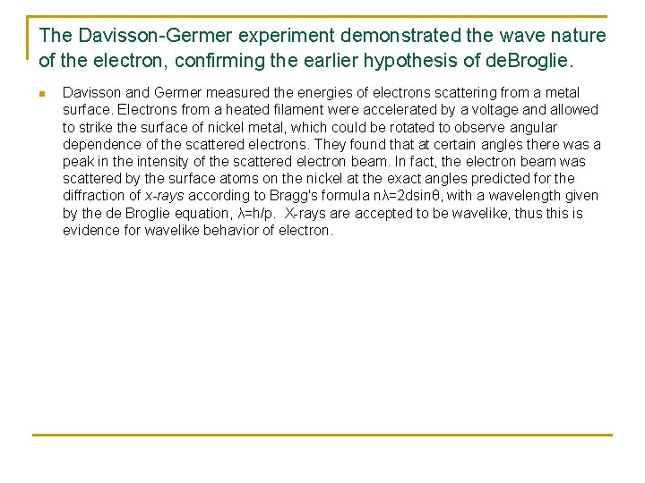 The Davisson-Germer experiment demonstrated the wave nature of the electron, confirming the earlier hypothesis