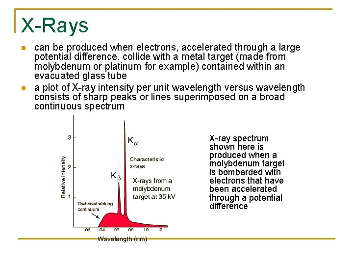 X-Rays n n can be produced when electrons, accelerated through a large potential difference,