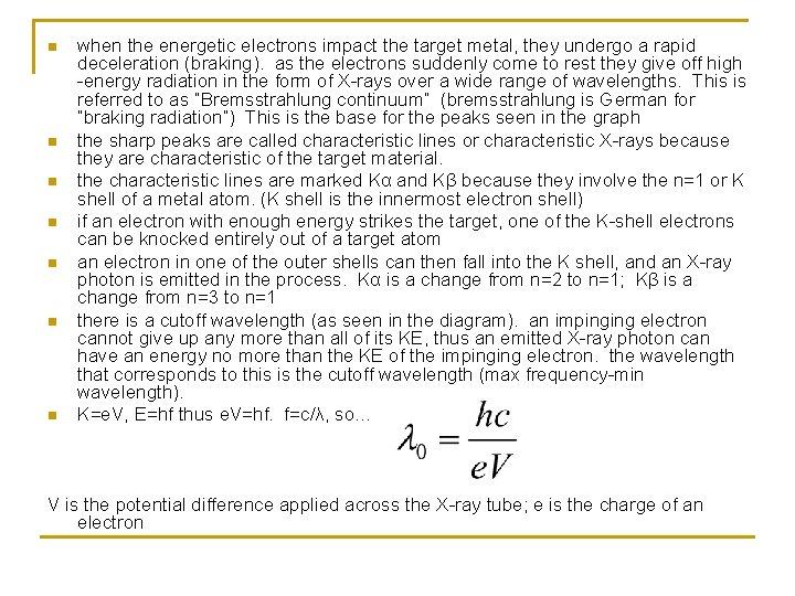 n n n n when the energetic electrons impact the target metal, they undergo