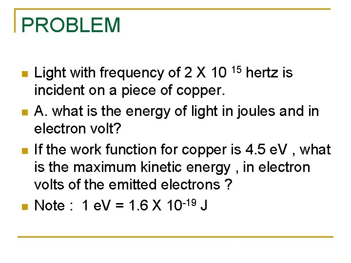 PROBLEM n n Light with frequency of 2 X 10 15 hertz is incident