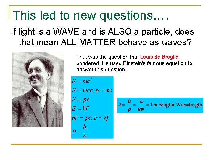 This led to new questions…. If light is a WAVE and is ALSO a