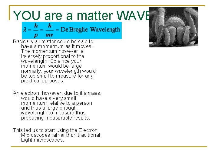 YOU are a matter WAVE! Basically all matter could be said to have a