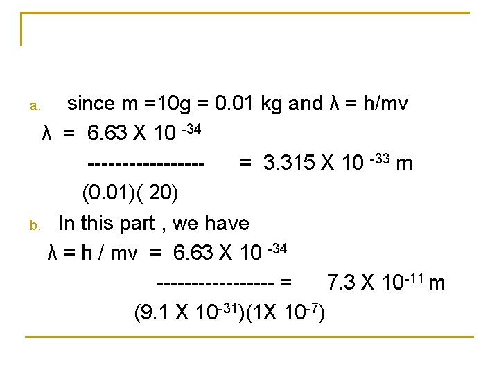 since m =10 g = 0. 01 kg and λ = h/mv λ