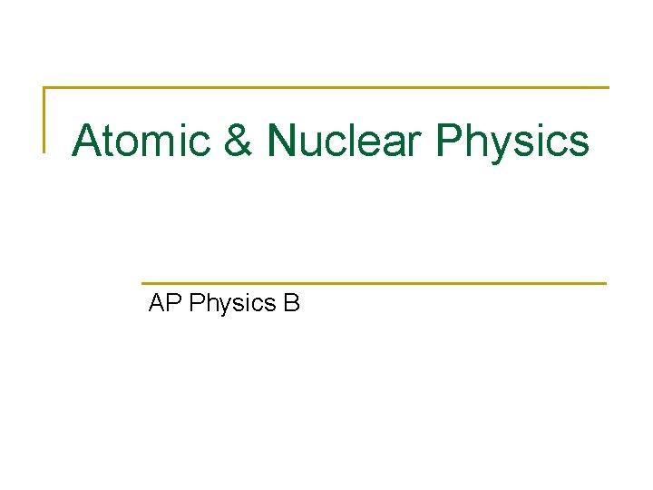 Atomic & Nuclear Physics AP Physics B