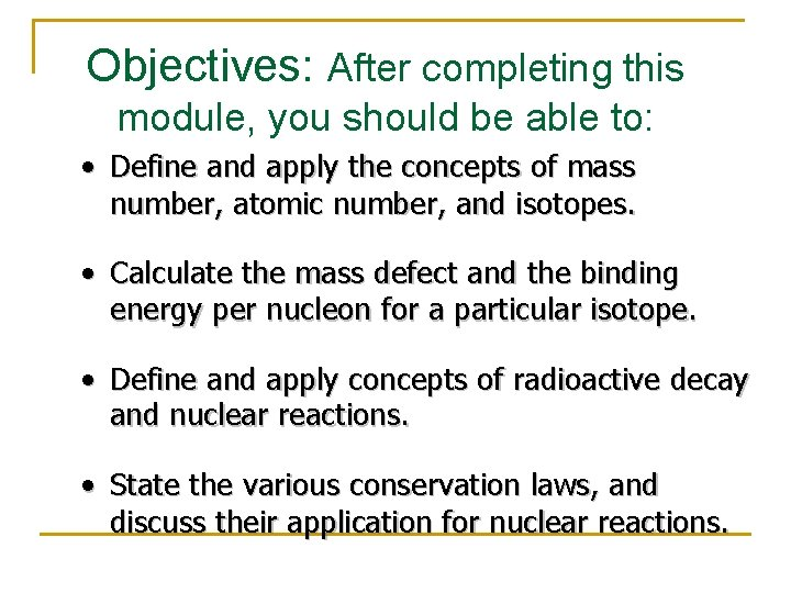 Objectives: After completing this module, you should be able to: • Define and apply