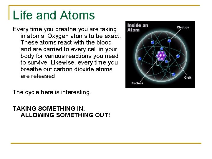 Life and Atoms Every time you breathe you are taking in atoms. Oxygen atoms