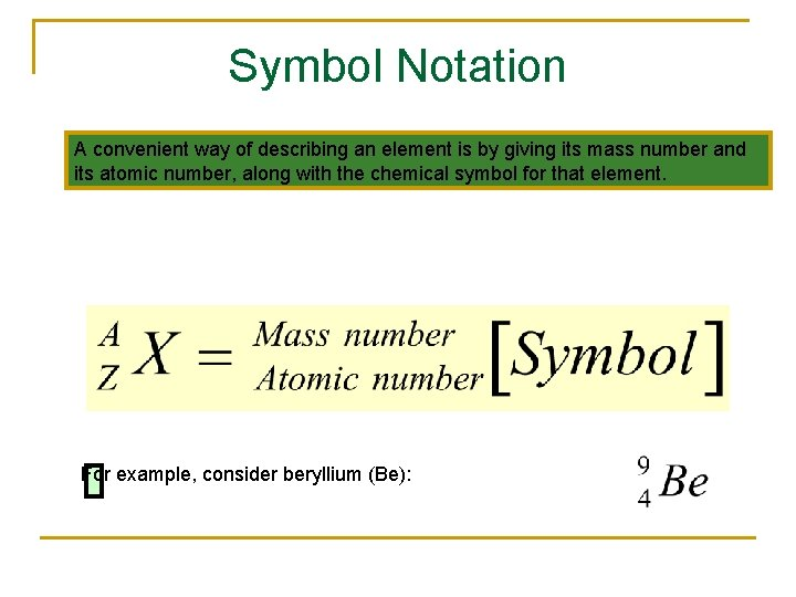 Symbol Notation A convenient way of describing an element is by giving its mass