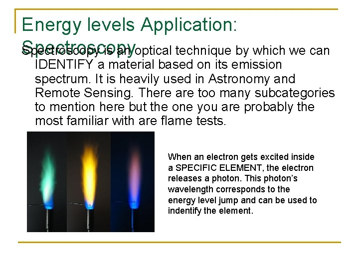 Energy levels Application: Spectroscopy is an optical technique by which we can IDENTIFY a