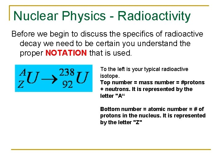 Nuclear Physics - Radioactivity Before we begin to discuss the specifics of radioactive decay