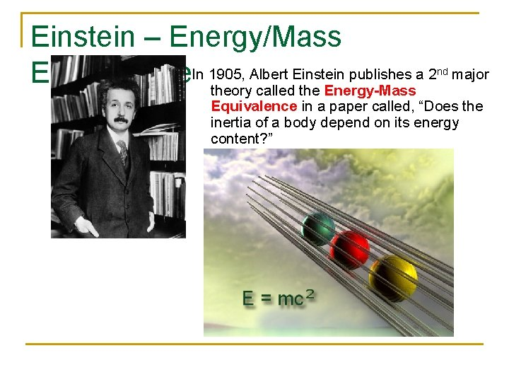 Einstein – Energy/Mass Equivalence. In 1905, Albert Einstein publishes a 2 theory called the