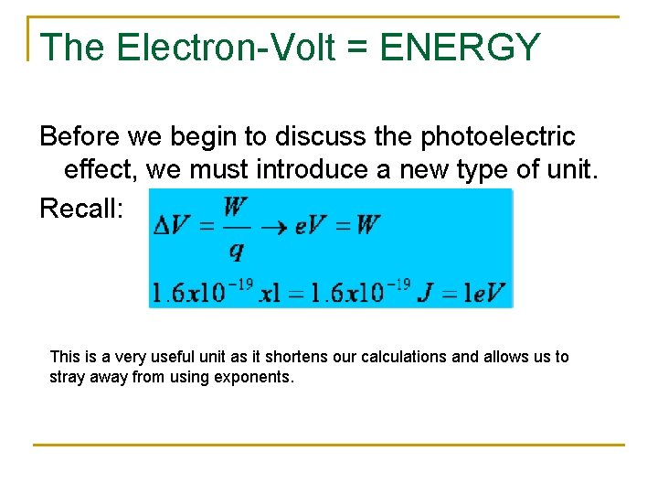 The Electron-Volt = ENERGY Before we begin to discuss the photoelectric effect, we must