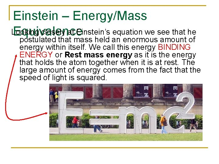 Einstein – Energy/Mass Looking closely at Einstein's equation we see that he Equivalence postulated