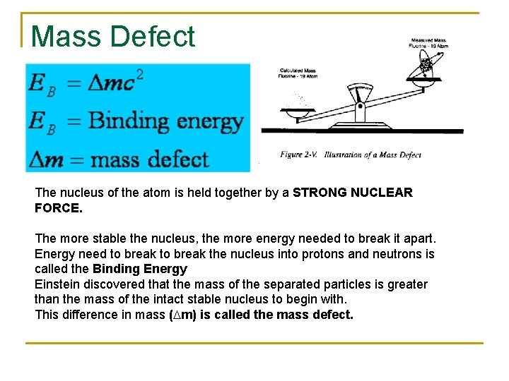 Mass Defect The nucleus of the atom is held together by a STRONG NUCLEAR