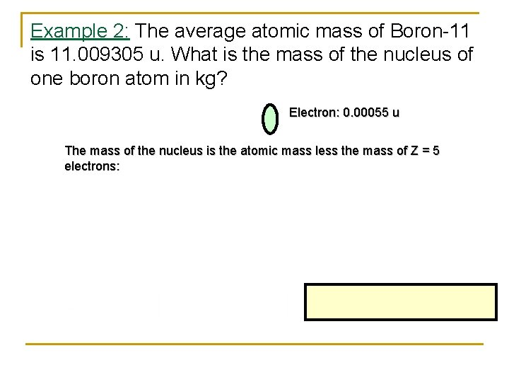 Example 2: The average atomic mass of Boron-11 is 11. 009305 u. What is