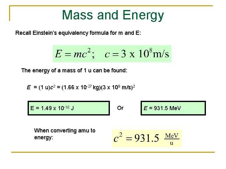 Mass and Energy Recall Einstein's equivalency formula for m and E: The energy of
