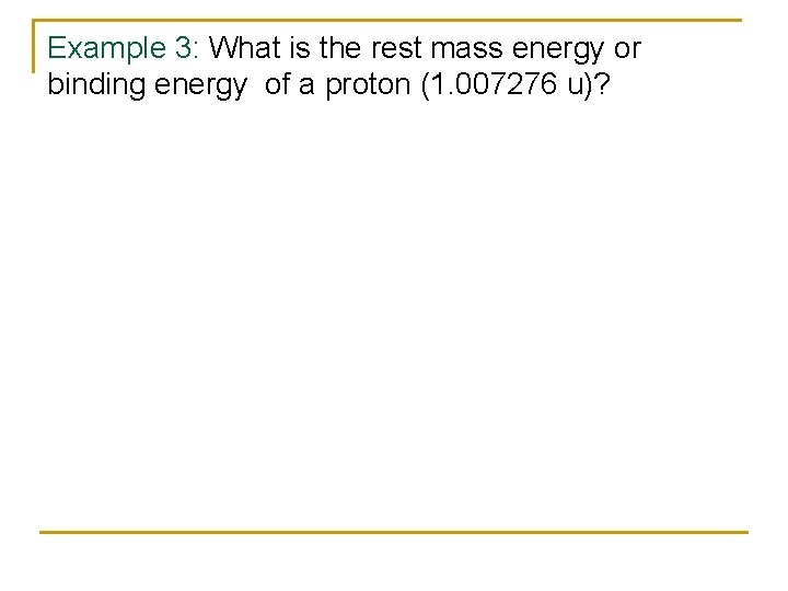 Example 3: What is the rest mass energy or binding energy of a proton