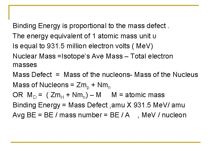 Binding Energy is proportional to the mass defect. The energy equivalent of 1 atomic