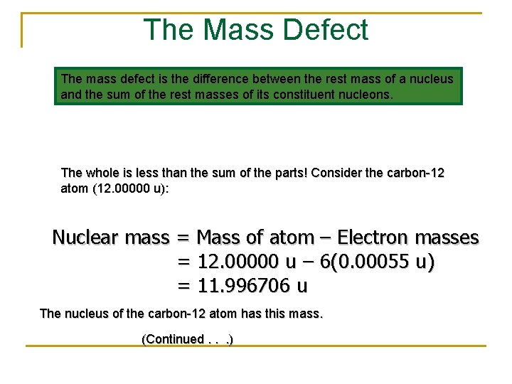 The Mass Defect The mass defect is the difference between the rest mass of
