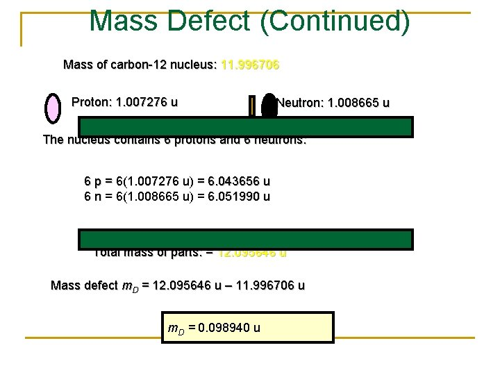 Mass Defect (Continued) Mass of carbon-12 nucleus: 11. 996706 Proton: 1. 007276 u Neutron: