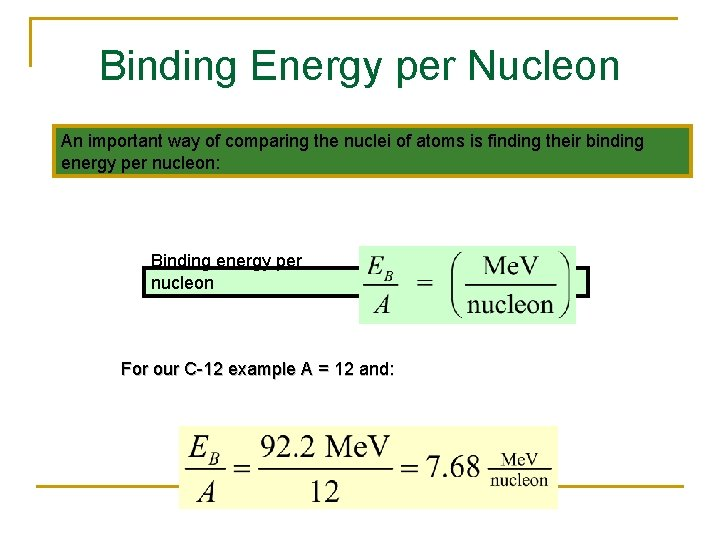 Binding Energy per Nucleon An important way of comparing the nuclei of atoms is