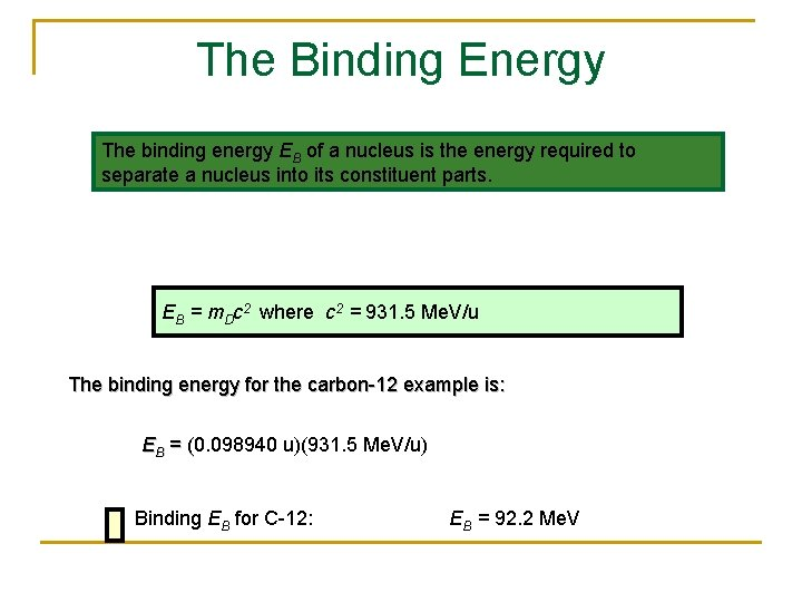 The Binding Energy The binding energy EB of a nucleus is the energy required