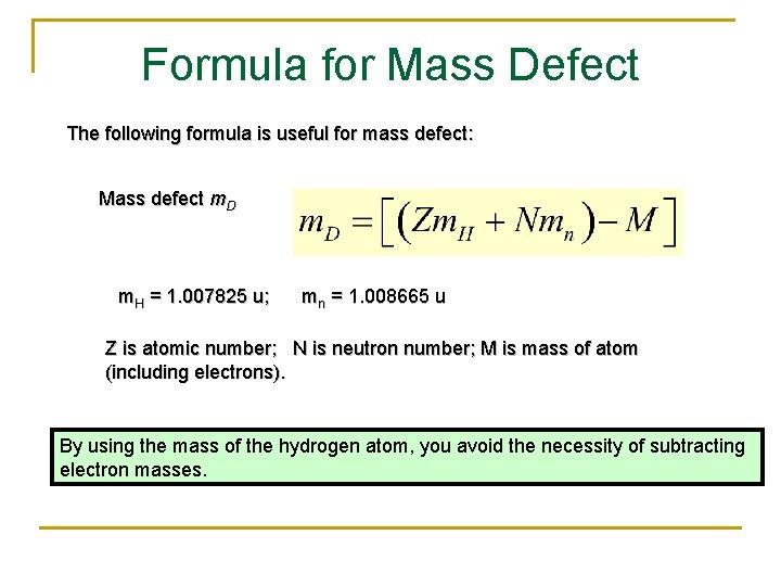 Formula for Mass Defect The following formula is useful for mass defect: Mass defect