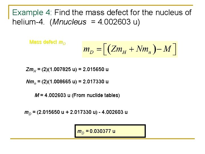 Example 4: Find the mass defect for the nucleus of helium-4. (Mnucleus = 4.
