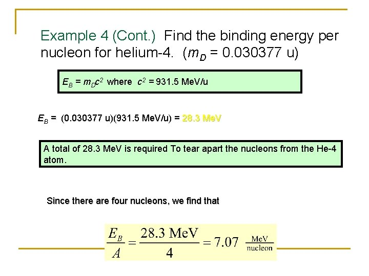 Example 4 (Cont. ) Find the binding energy per nucleon for helium-4. (m. D