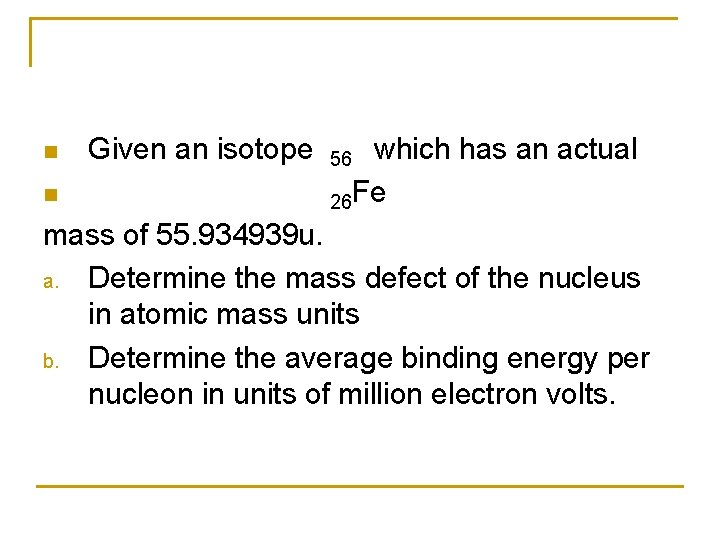 Given an isotope 56 which has an actual n 26 Fe mass of 55.
