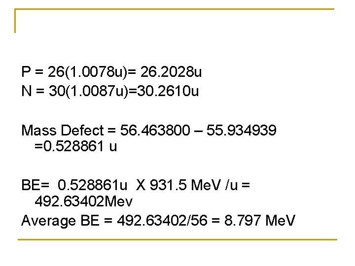 P = 26(1. 0078 u)= 26. 2028 u N = 30(1. 0087 u)=30. 2610