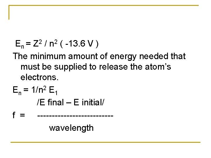 En = Z 2 / n 2 ( -13. 6 V ) The