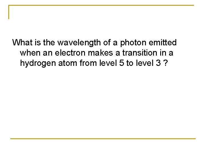 What is the wavelength of a photon emitted when an electron makes a transition