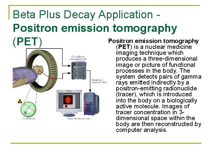 Beta Plus Decay Application - Positron emission tomography (PET) is a nuclear medicine imaging