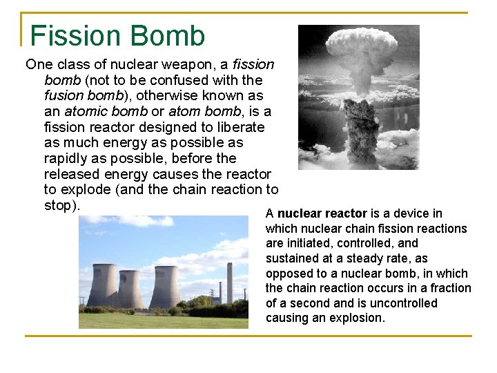 Fission Bomb One class of nuclear weapon, a fission bomb (not to be confused