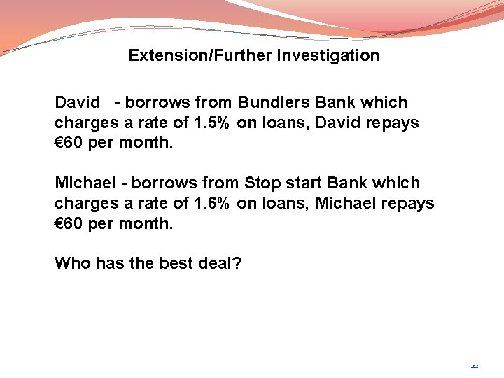 Extension/Further Investigation David - borrows from Bundlers Bank which charges a rate of 1.
