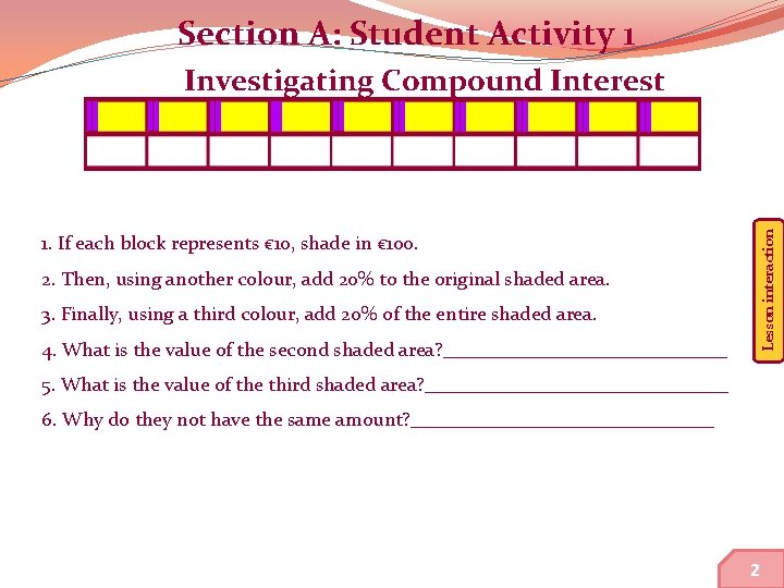Section A: Student Activity 1 Lesson interaction Investigating Compound Interest 1. If each block