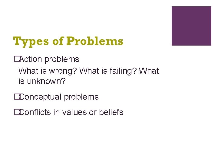 Types of Problems �Action problems What is wrong? What is failing? What is unknown?